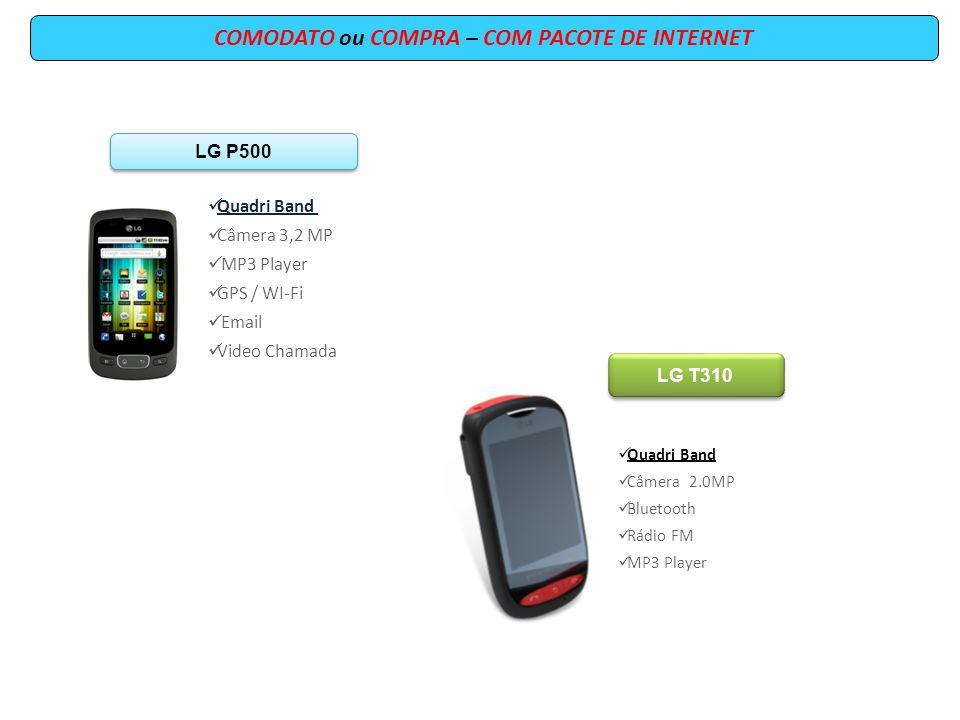 COMODATO ou COMPRA – COM PACOTE DE INTERNET LG P500 Quadri Band Câmera 3,2 MP MP3 Player GPS / WI-Fi Email Video Chamada LG T310 Quadri Band Câmera 2.