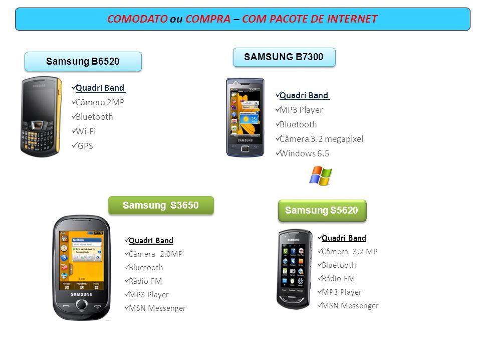 COMODATO ou COMPRA – COM PACOTE DE INTERNET Samsung B6520 Quadri Band Câmera 2MP Bluetooth Wi-Fi GPS SAMSUNG B7300 Quadri Band MP3 Player Bluetooth Câ