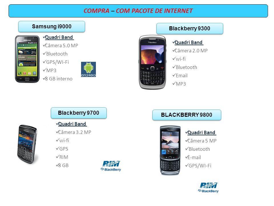 COMPRA – COM PACOTE DE INTERNET Samsung i9000 Quadri Band Câmera 5.0 MP Bluetooth GPS/WI-Fi MP3 8 GB interno Blackberry 9300 Quadri Band Câmera 2.0 MP