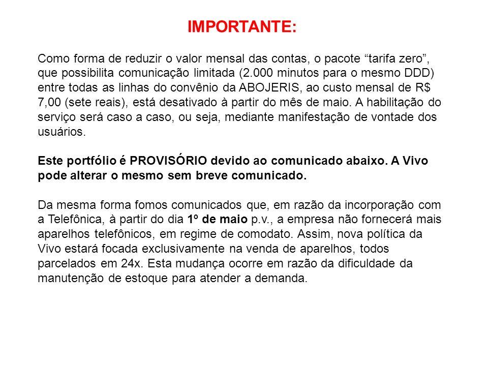 Plano Vivo Nacional 4 Valores MensalidadeR$ 13,20 Franquia 100 minutos (mesmo DDD)R$ 33,00 Total R$ 46,20 Dúvidas e solicitações enviar e-mail para Priscila: telefonia@abojeris.com.brtelefonia@abojeris.com.br Plano corporativo de telefonia – Tarifas à partir do mês de MAIO/2012 Minuto Excedente (mesmo DDD) R$ 0,33 SMS R$ 0,39 Chamadas para outro DDD - Vivo para Vivo (utilizando 15) R$ 0,32 Chamadas para outro DDD - Vivo para Fixo (utilizando 15) R$ 0,74 Chamadas para outro DDD - Vivo para outras operadoras (utilizando 15) R$ 1,21 Deslocamento isento