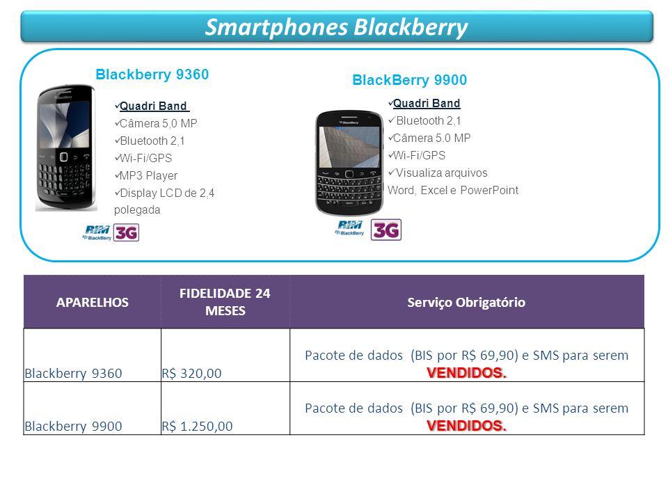 Smartphones Blackberry APARELHOS FIDELIDADE 24 MESES Serviço Obrigatório Blackberry 9360R$ 320,00 VENDIDOS. Pacote de dados (BIS por R$ 69,90) e SMS p
