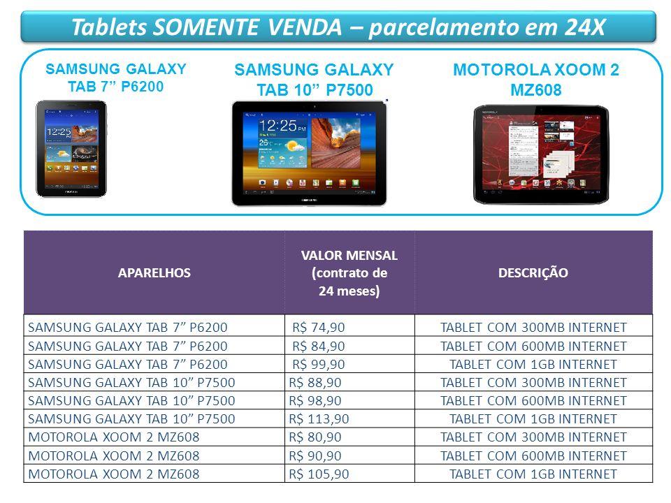 Tablets SOMENTE VENDA – parcelamento em 24X APARELHOS VALOR MENSAL (contrato de 24 meses) DESCRIÇÃO SAMSUNG GALAXY TAB 7 P6200 R$ 74,90TABLET COM 300M