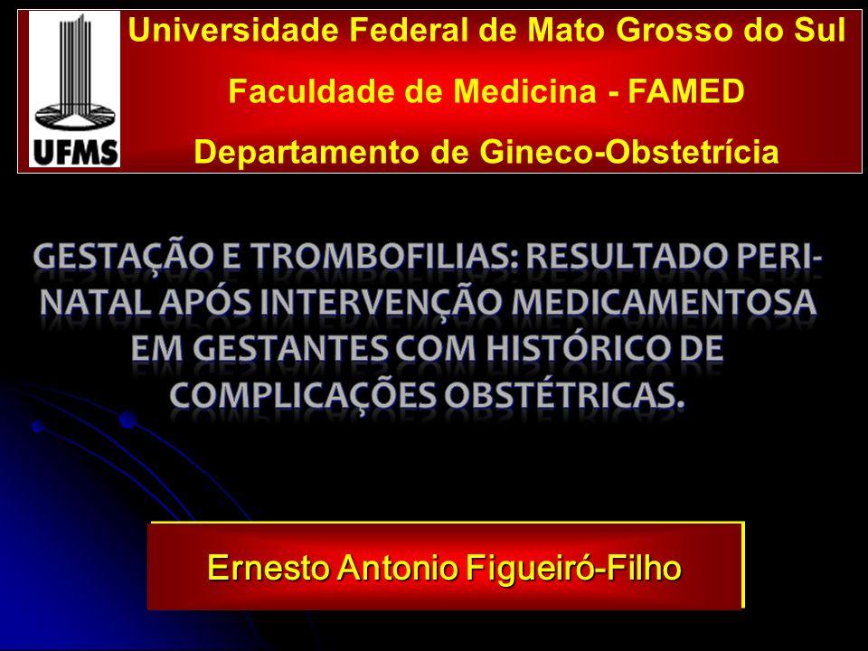Universidade Federal de Mato Grosso do Sul Faculdade de Medicina - FAMED Departamento de Gineco-Obstetrícia Ernesto Antonio Figueiró-Filho