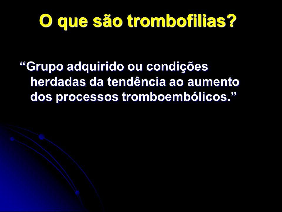 Trombofilias Responsável por diversas complicações obstétricas (TEV, abortos de repetição e óbitos fetais) Responsável por diversas complicações obstétricas (TEV, abortos de repetição e óbitos fetais) (Pabinger, 2009) Pré-eclâmpisa e/ou Síndrome HELLP – 1996; Pré-eclâmpisa e/ou Síndrome HELLP – 1996; (Brenner et al., 1996; Dizon-Townson, et al., 1996)