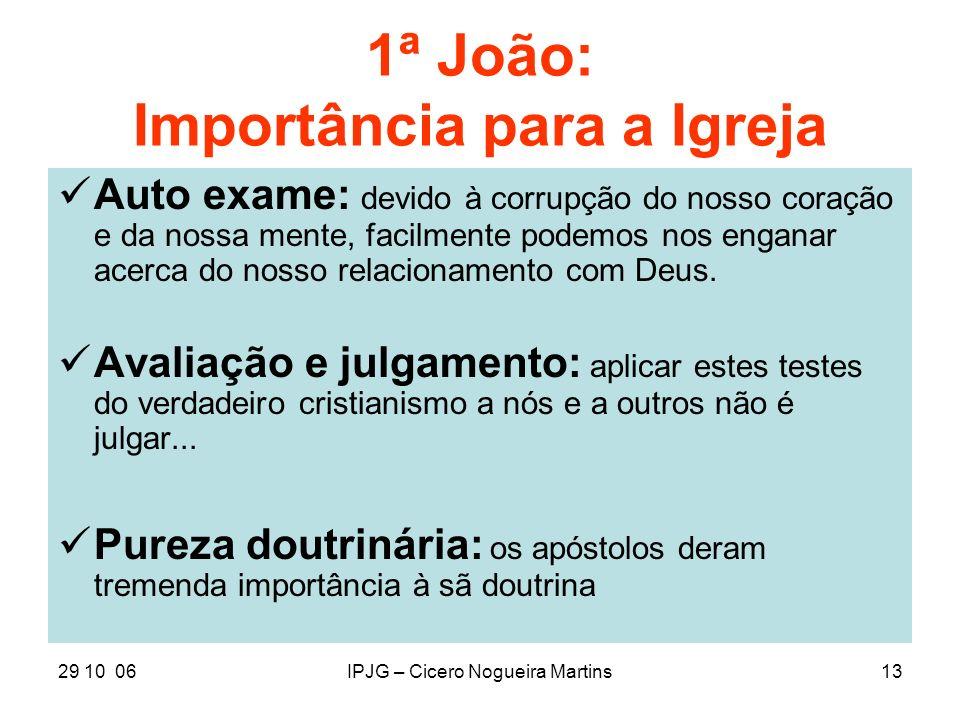 29 10 06IPJG – Cicero Nogueira Martins13 1ª João: Importância para a Igreja Auto exame: devido à corrupção do nosso coração e da nossa mente, facilmen