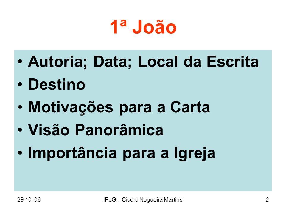 29 10 06IPJG – Cicero Nogueira Martins2 1ª João Autoria; Data; Local da Escrita Destino Motivações para a Carta Visão Panorâmica Importância para a Ig