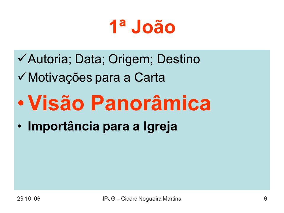 29 10 06IPJG – Cicero Nogueira Martins9 1ª João Autoria; Data; Origem; Destino Motivações para a Carta Visão Panorâmica Importância para a Igreja
