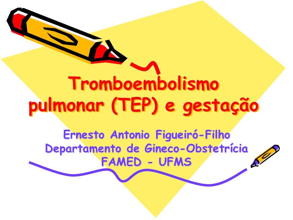 Tromboembolismo pulmonar (TEP) e gestação Ernesto Antonio Figueiró-Filho Departamento de Gineco-Obstetrícia FAMED - UFMS