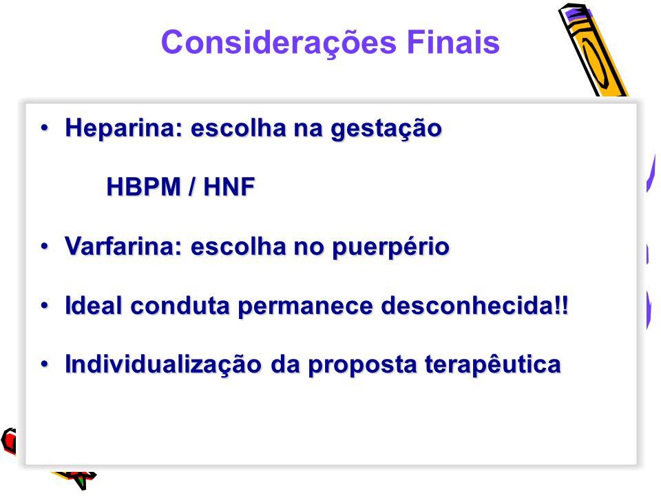 Heparina: escolha na gestaçãoHeparina: escolha na gestação HBPM / HNF Varfarina: escolha no puerpérioVarfarina: escolha no puerpério Ideal conduta per