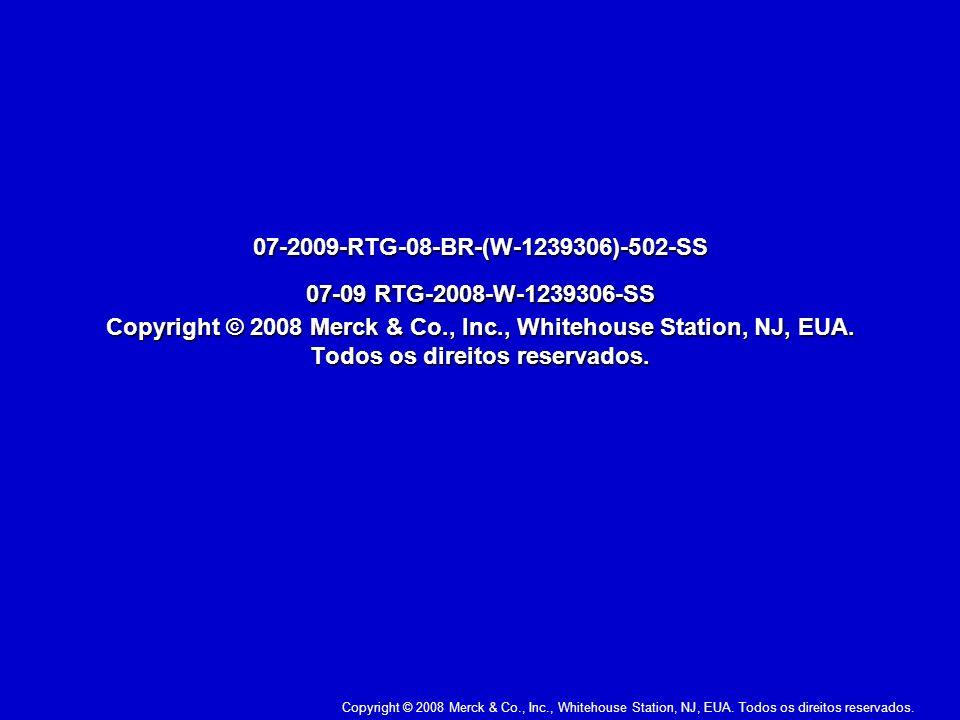 Copyright © 2008 Merck & Co., Inc., Whitehouse Station, NJ, EUA. Todos os direitos reservados. 07-2009-RTG-08-BR-(W-1239306)-502-SS 07-09 RTG-2008-W-1