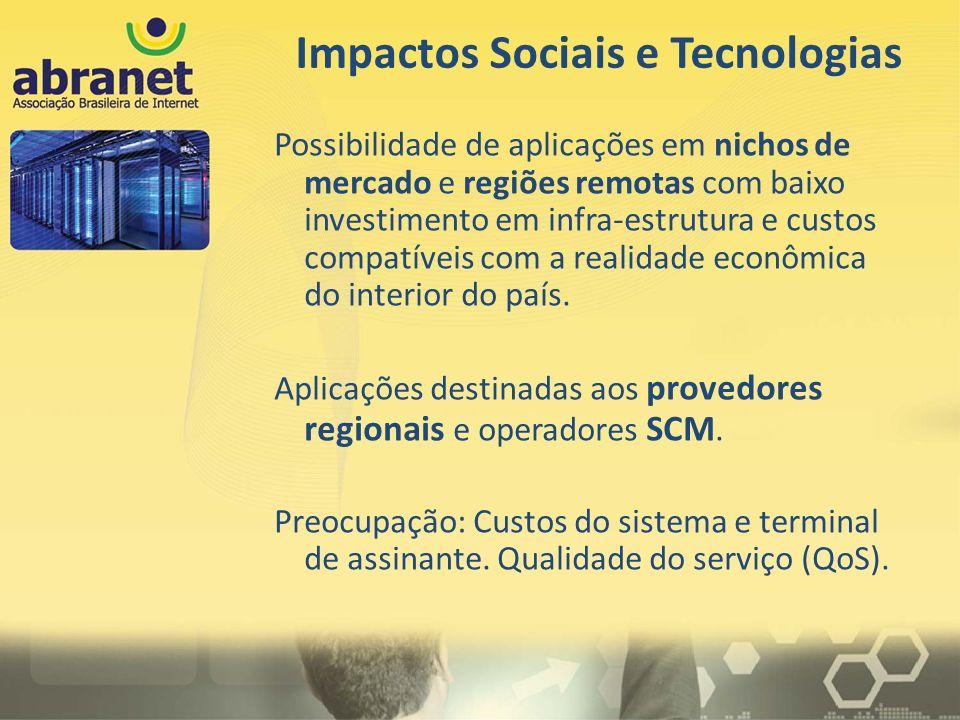 Possibilidade de aplicações em nichos de mercado e regiões remotas com baixo investimento em infra-estrutura e custos compatíveis com a realidade econ