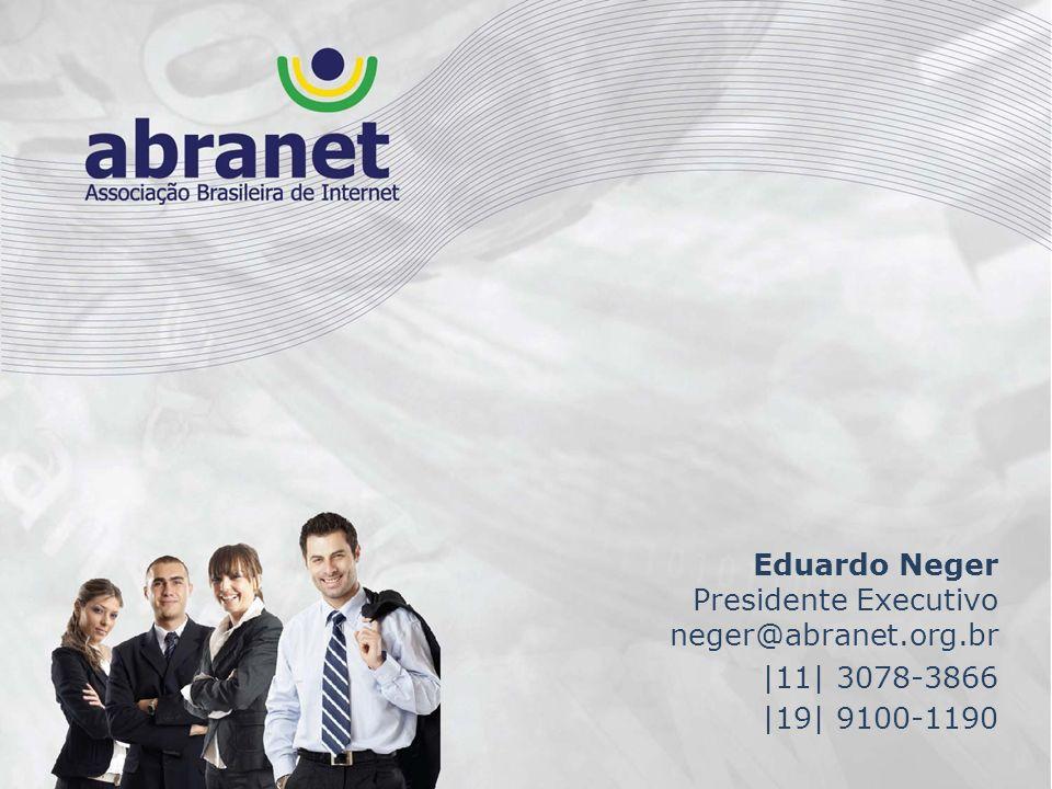 Eduardo Neger Presidente Executivo neger@abranet.org.br |11| 3078-3866 |19| 9100-1190