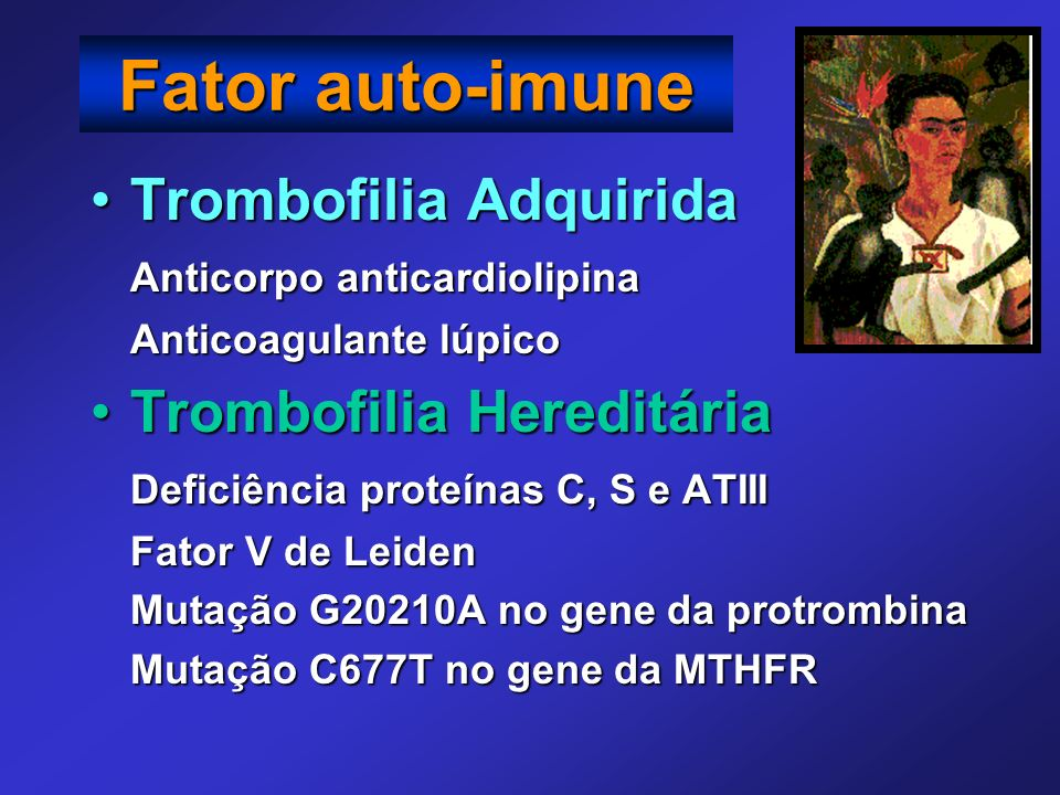 Trombofilia AdquiridaTrombofilia Adquirida Anticorpo anticardiolipina Anticoagulante lúpico Trombofilia HereditáriaTrombofilia Hereditária Deficiência