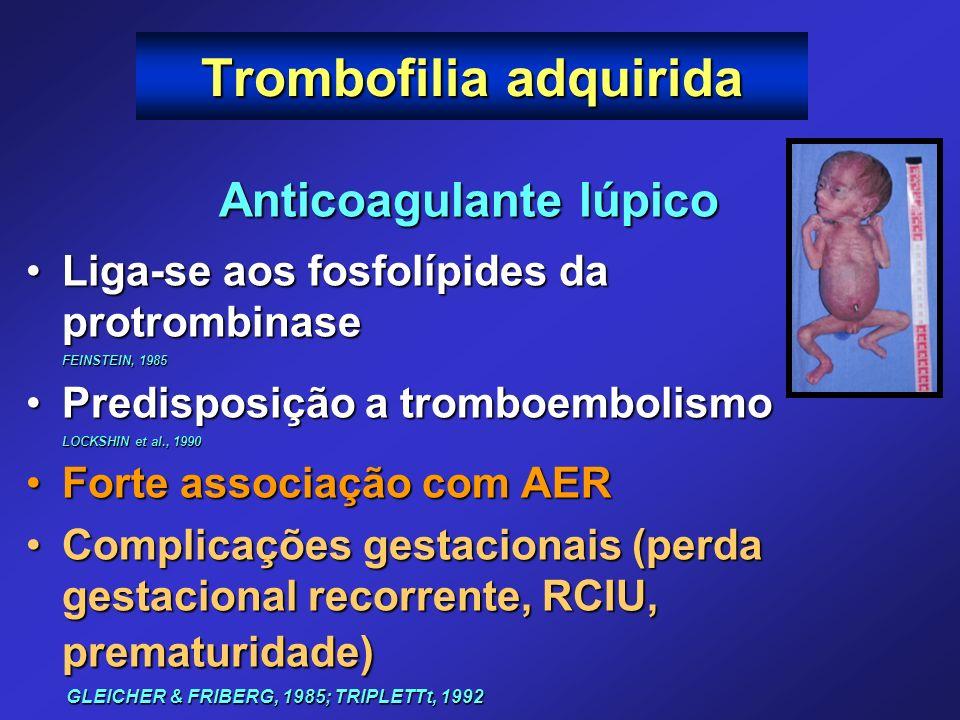 Anticoagulante lúpico Liga-se aos fosfolípides da protrombinaseLiga-se aos fosfolípides da protrombinase FEINSTEIN, 1985 Predisposição a tromboembolis