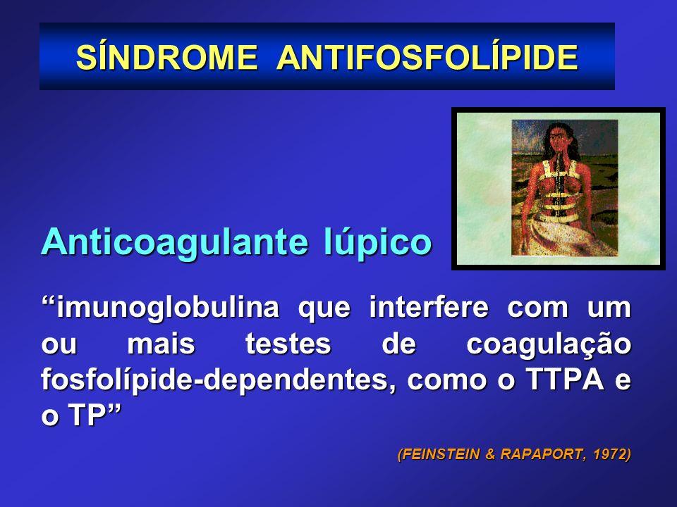 SÍNDROME ANTIFOSFOLÍPIDE Anticoagulante lúpico imunoglobulina que interfere com um ou mais testes de coagulação fosfolípide-dependentes, como o TTPA e