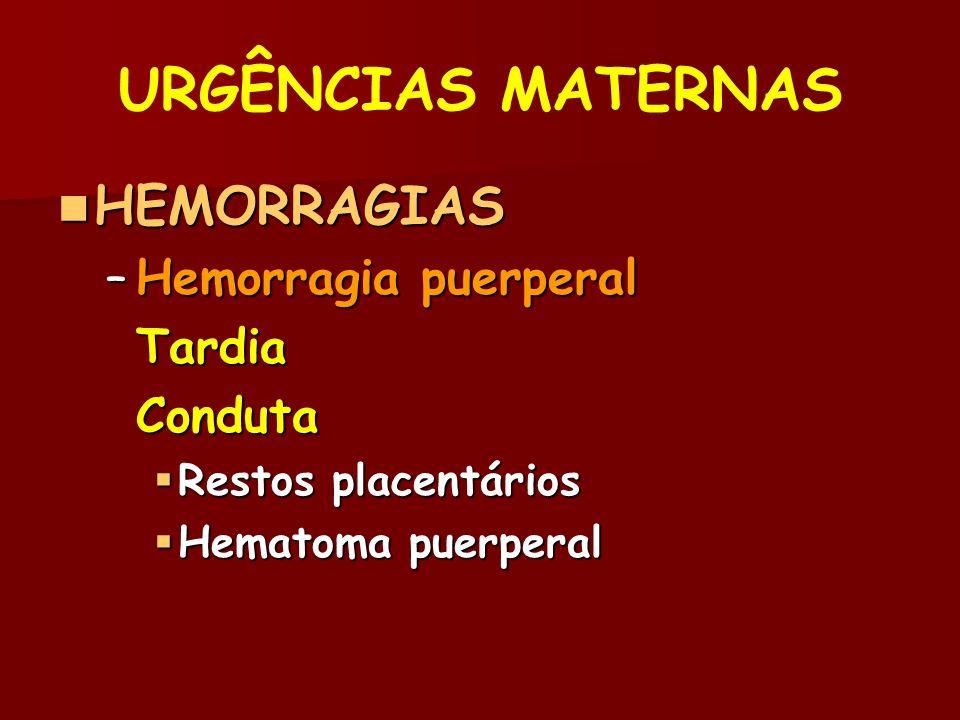 HEMORRAGIAS HEMORRAGIAS –Hemorragia puerperal TardiaConduta Restos placentários Restos placentários Hematoma puerperal Hematoma puerperal