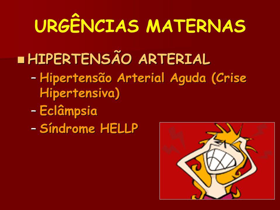 URGÊNCIAS MATERNAS HIPERTENSÃO ARTERIAL HIPERTENSÃO ARTERIAL –Hipertensão Arterial Aguda (Crise Hipertensiva) –Eclâmpsia –Síndrome HELLP