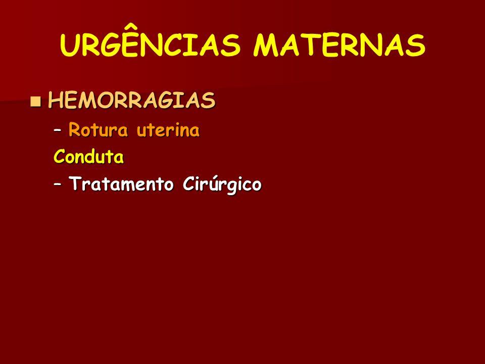 URGÊNCIAS MATERNAS HEMORRAGIAS HEMORRAGIAS –Rotura uterina Conduta –Tratamento Cirúrgico