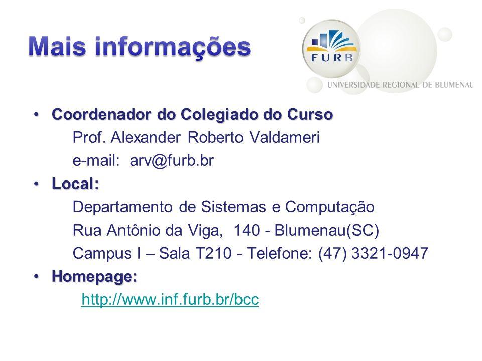 Coordenador do Colegiado do CursoCoordenador do Colegiado do Curso Prof. Alexander Roberto Valdameri e-mail: arv@furb.br Local:Local: Departamento de