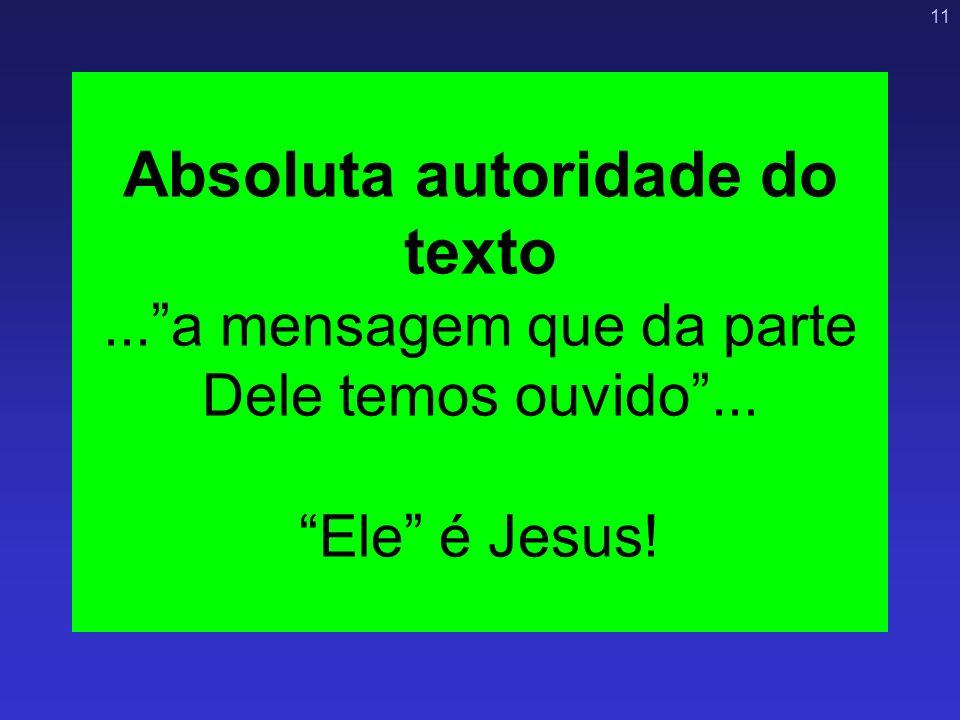11 Absoluta autoridade do texto...a mensagem que da parte Dele temos ouvido... Ele é Jesus!