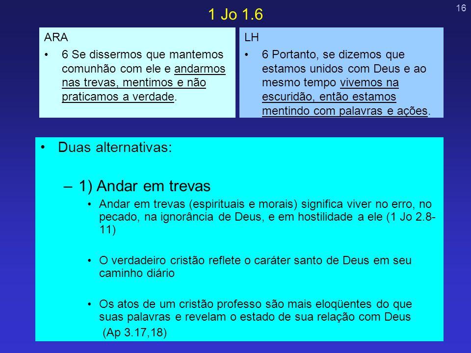16 Duas alternativas: –1) Andar em trevas Andar em trevas (espirituais e morais) significa viver no erro, no pecado, na ignorância de Deus, e em hosti