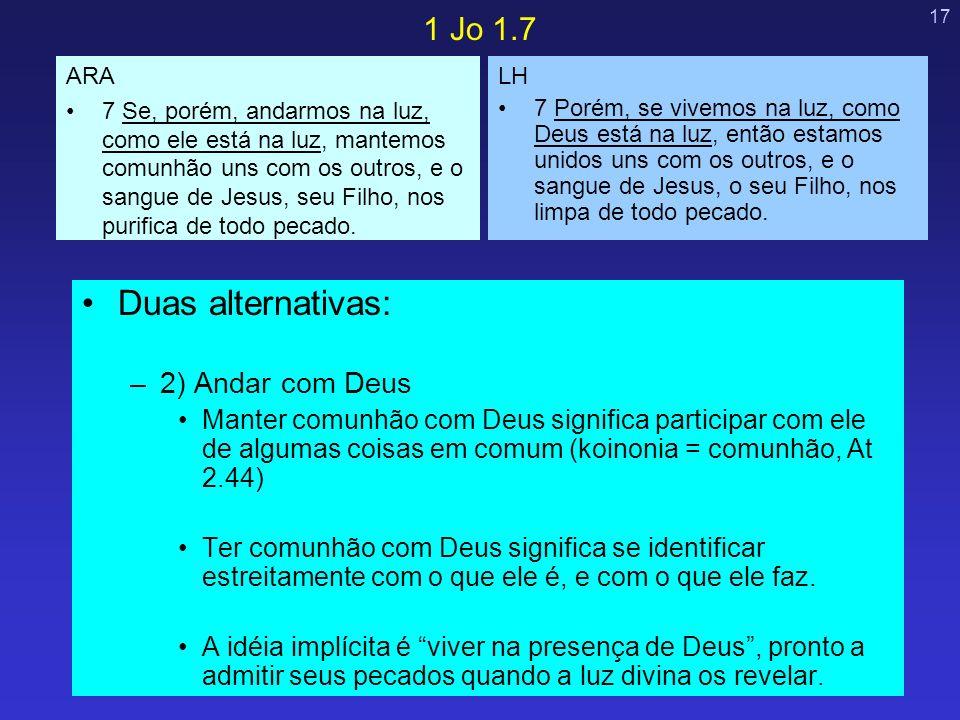 17 Duas alternativas: –2) Andar com Deus Manter comunhão com Deus significa participar com ele de algumas coisas em comum (koinonia = comunhão, At 2.4
