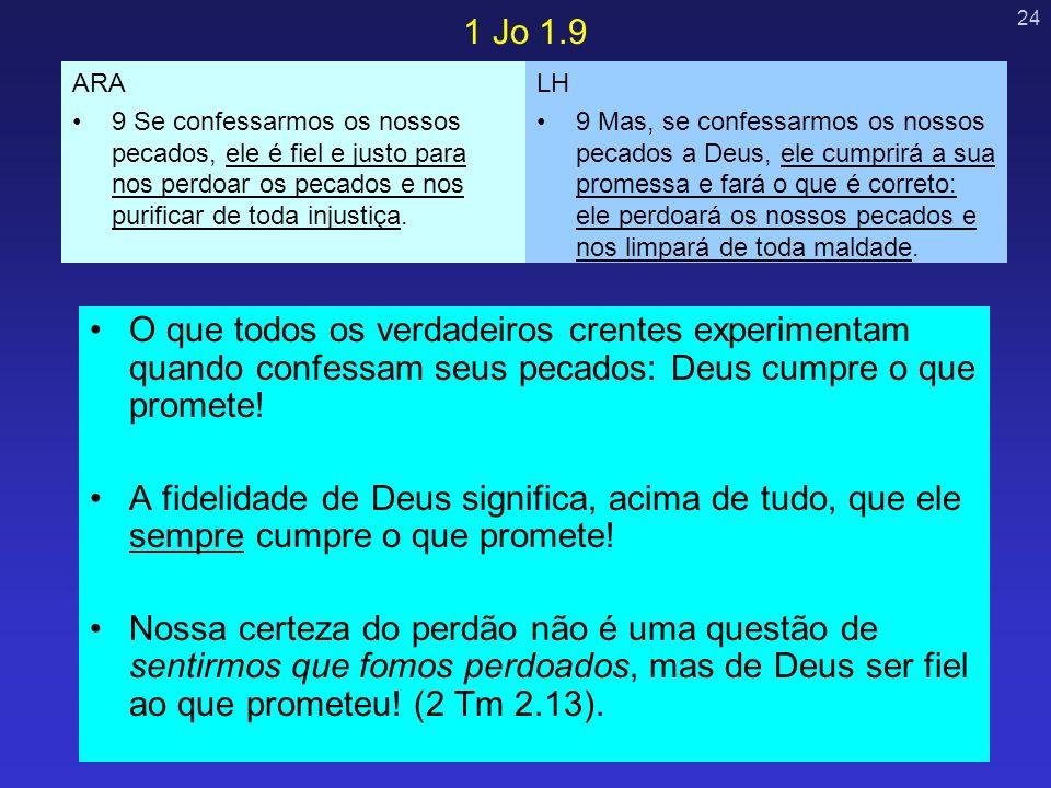 24 O que todos os verdadeiros crentes experimentam quando confessam seus pecados: Deus cumpre o que promete! A fidelidade de Deus significa, acima de