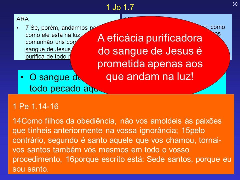 30 O sangue de Jesus é eficaz para purificar de todo pecado aqueles que andam na luz. Os pecados dos que andam na luz são trazidos a esta luz de Deus