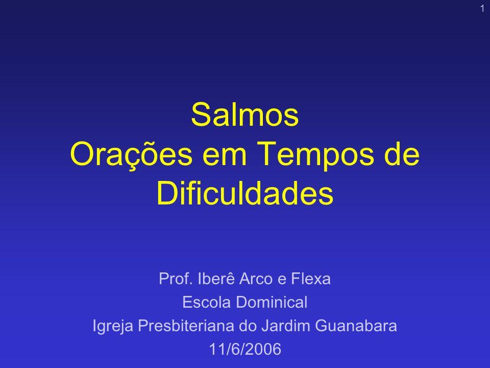 1 Salmos Orações em Tempos de Dificuldades Prof. Iberê Arco e Flexa Escola Dominical Igreja Presbiteriana do Jardim Guanabara 11/6/2006