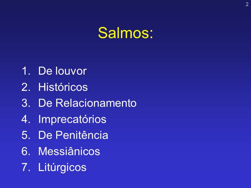 3 Salmos de Louvor Concentram-se na pessoa de Deus e louvam-no ao descrever sua natureza e suas qualidades.