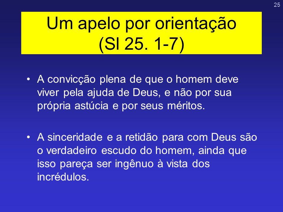 25 A convicção plena de que o homem deve viver pela ajuda de Deus, e não por sua própria astúcia e por seus méritos. A sinceridade e a retidão para co