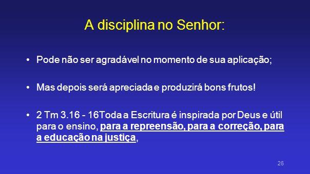 A disciplina no Senhor: Pode ser descrita como educação por meio de regras e normas, recompensas e, se necessário for, castigos.