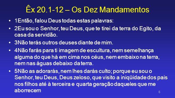 Êx 20.1-12 – Os Dez Mandamentos 6e faço misericórdia até mil gerações daqueles que me amam e guardam os meus mandamentos.