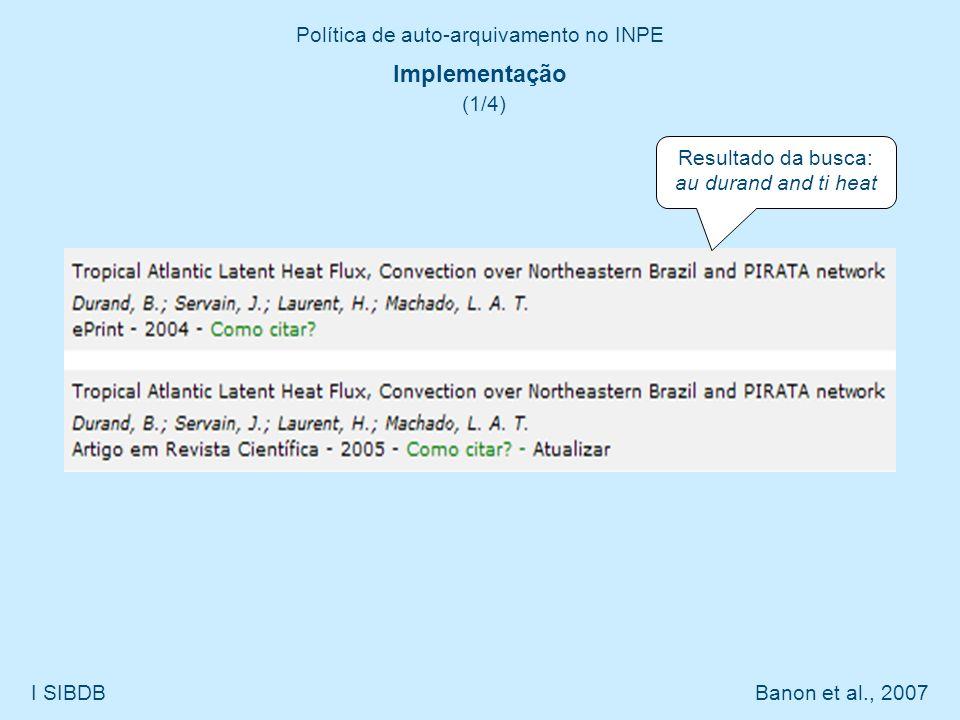 Política de auto-arquivamento no INPE I SIBDB Banon et al., 2007 Implementação (3/4) Como Referenciar este Documento no Padrão INPE (Formato BibINPE) DURAND, B.; SERVAIN, J.; LAURENT, H.; MACHADO, L.