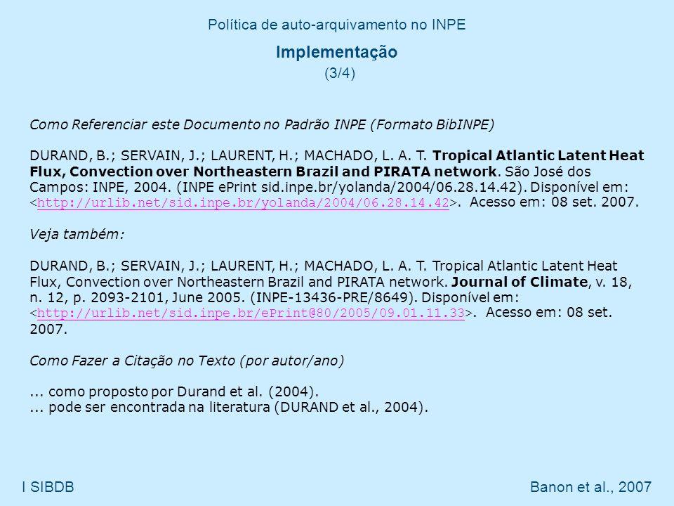 Política de auto-arquivamento no INPE I SIBDB Banon et al., 2007 Implementação (3/4) Como Referenciar este Documento no Padrão INPE (Formato BibINPE)