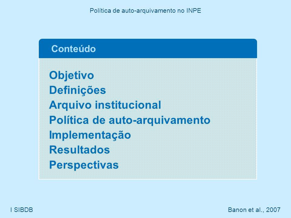Objetivo Definições Arquivo institucional Política de auto-arquivamento Implementação Resultados Perspectivas Conteúdo I SIBDB Banon et al., 2007 Polí