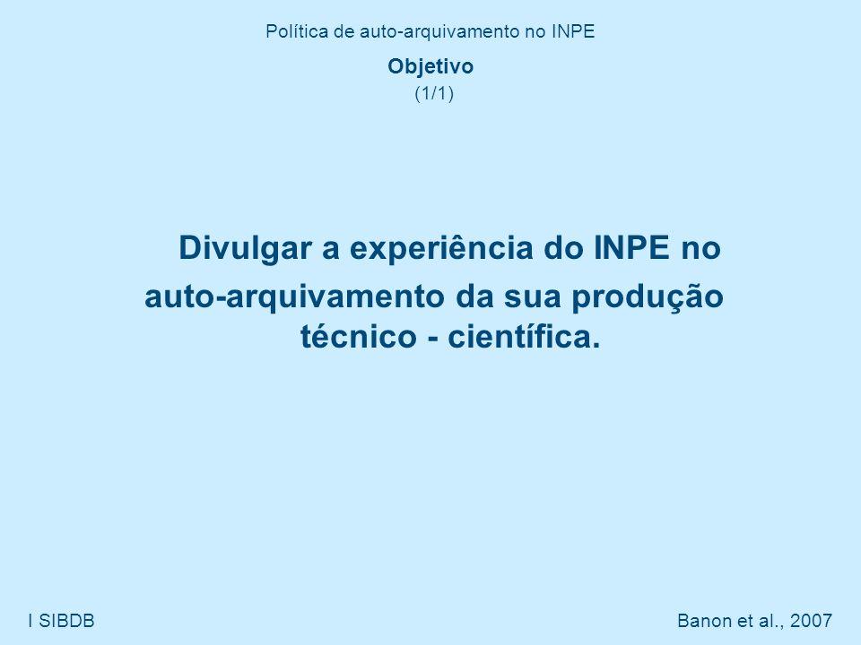 Política de auto-arquivamento no INPE I SIBDB Banon et al., 2007 Definições (1/1) Arquivo digital: sistema digital de arquivamento.