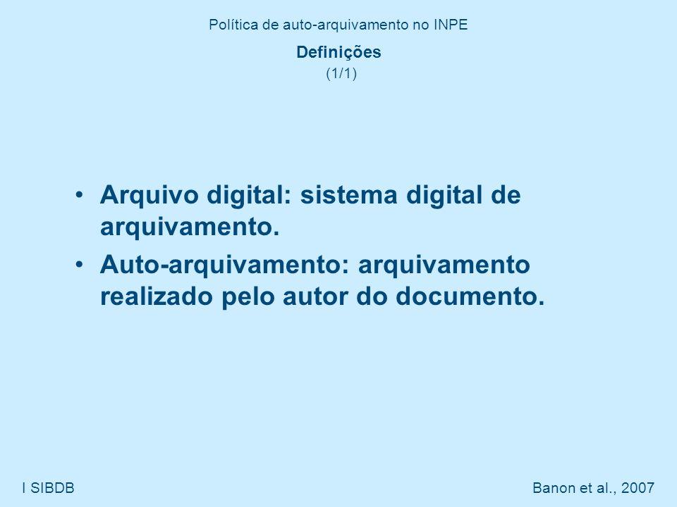 Política de auto-arquivamento no INPE I SIBDB Banon et al., 2007 Definições (1/1) Arquivo digital: sistema digital de arquivamento. Auto-arquivamento: