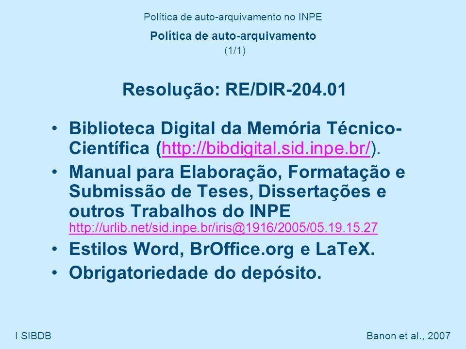 Política de auto-arquivamento no INPE I SIBDB Banon et al., 2007 Política de auto-arquivamento (1/1) Resolução: RE/DIR-204.01 Biblioteca Digital da Me