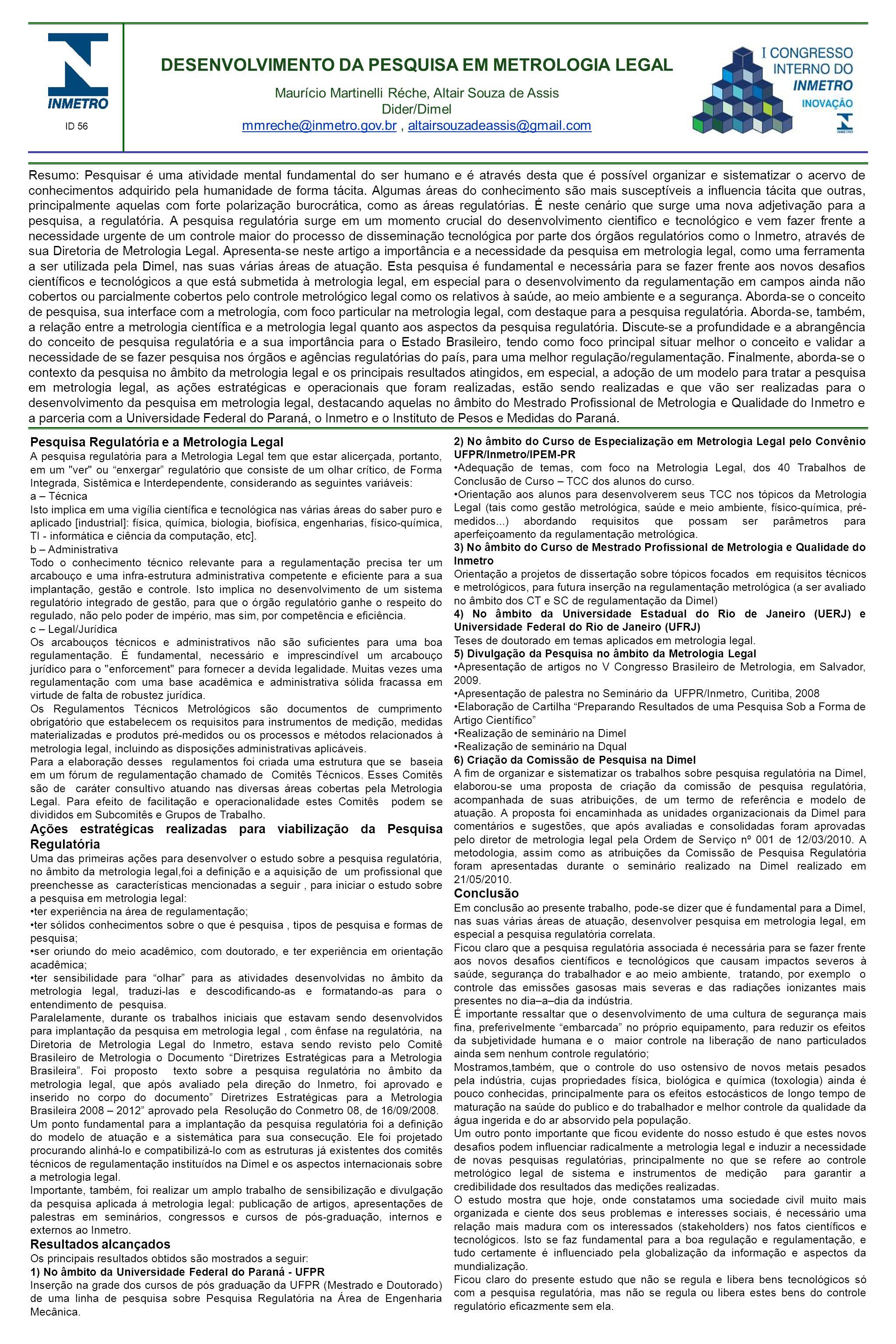 Pesquisa Regulatória e a Metrologia Legal A pesquisa regulatória para a Metrologia Legal tem que estar alicerçada, portanto, em um