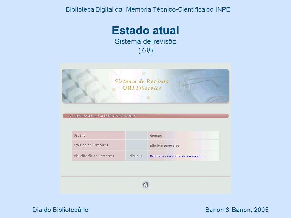 Dia do Bibliotecário Banon & Banon, 2005 Biblioteca Digital da Memória Técnico-Científica do INPE Estado atual Sistema de revisão (7/8)