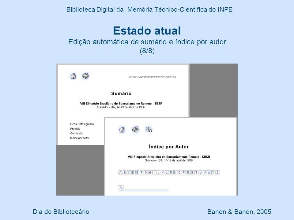 Dia do Bibliotecário Banon & Banon, 2005 Biblioteca Digital da Memória Técnico-Científica do INPE Estado atual Edição automática de sumário e índice p