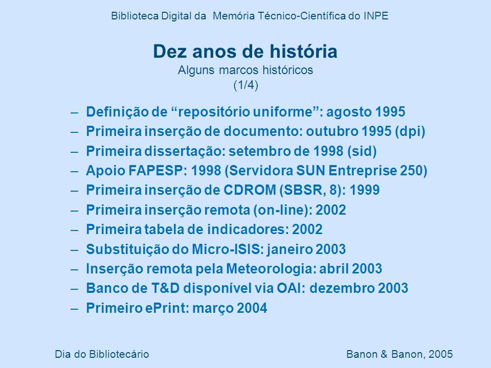 Dez anos de história Alguns marcos históricos (1/4) Dia do Bibliotecário Banon & Banon, 2005 Biblioteca Digital da Memória Técnico-Científica do INPE