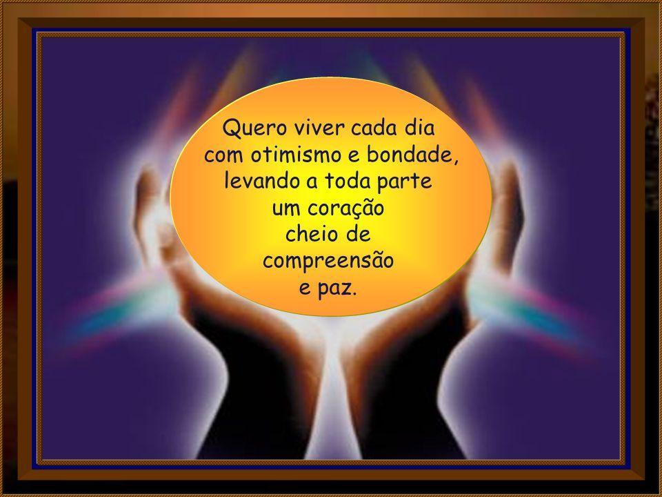 Hoje, peço-TE para mim, meus parentes e amigos, paz, alegria, fortaleza, prudência, lucidez e sabedoria.