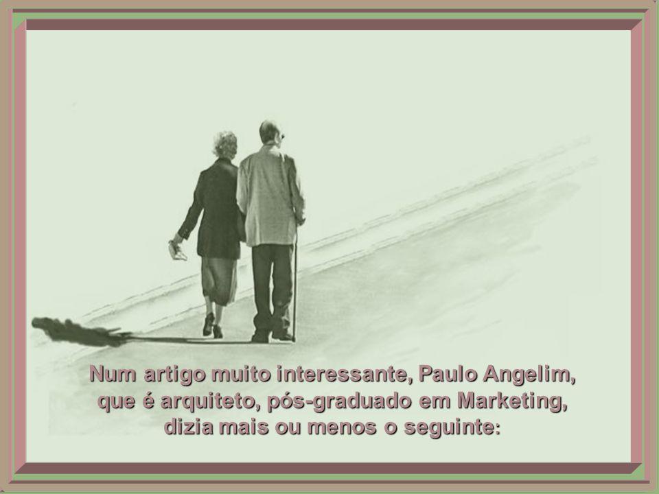 Num artigo muito interessante, Paulo Angelim, que é arquiteto, pós-graduado em Marketing, dizia mais ou menos o seguinte :