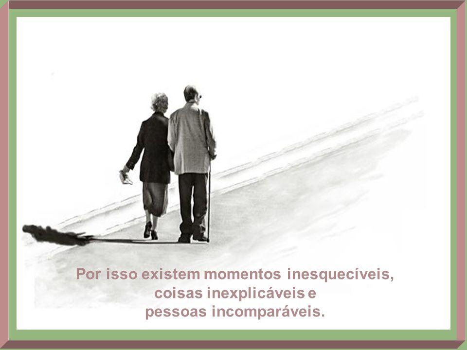 O valor das coisas não está no tempo em que elas duram, mas na intensidade com que acontecem.