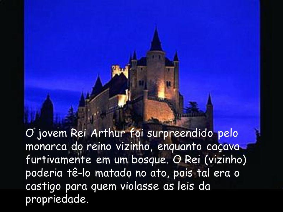 O jovem Rei Arthur foi surpreendido pelo monarca do reino vizinho, enquanto caçava furtivamente em um bosque. O Rei (vizinho) poderia tê-lo matado no