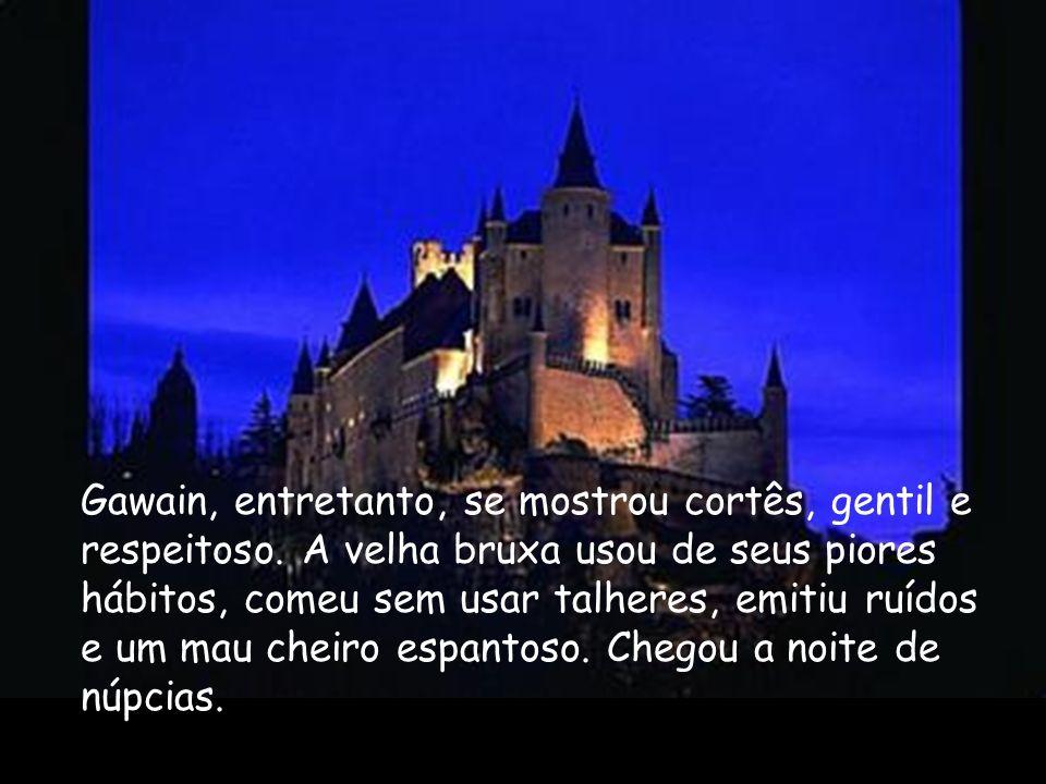 Gawain, entretanto, se mostrou cortês, gentil e respeitoso. A velha bruxa usou de seus piores hábitos, comeu sem usar talheres, emitiu ruídos e um mau