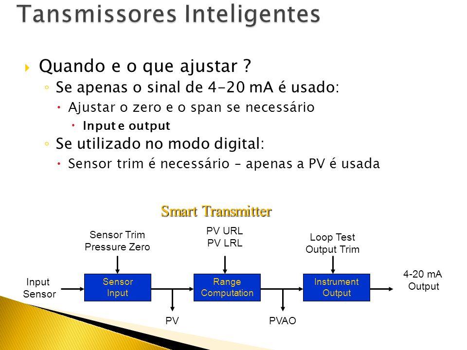 Sim!!! Verdade, transmissores inteligentes são geralmente mais estavéis Eles precisam ser calibrados ( ou pelo menos verificado ) com um real, padrão