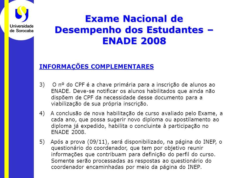 INFORMAÇÕES COMPLEMENTARES 3) O nº do CPF é a chave primária para a inscrição de alunos ao ENADE. Deve-se notificar os alunos habilitados que ainda nã